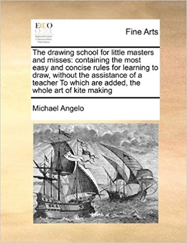 Book The drawing school for little masters and misses: containing the most easy and concise rules for learning to draw, without the assistance of a teacher To which are added, the whole art of kite making