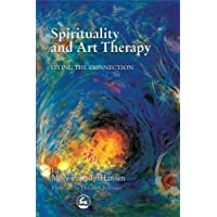 Spirituality and Art Therapy: Living the Connection