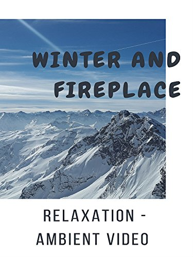 Winter and Fireplace - Relaxation - Ambient Video