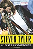 img - for Does the Noise in My Head Bother You? by Tyler, Steven (2011) Hardcover book / textbook / text book