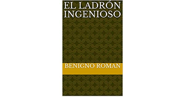Amazon.com: El ladrón ingenioso (Spanish Edition) eBook: Benigno Roman: Kindle Store
