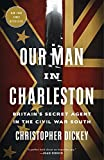 Our Man in Charleston: Britain's Secret Agent in