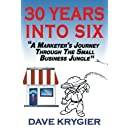 """30 Years Into Six: """"A Marketer's Journey  Through The Small Business Jungle"""""""