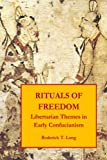 Rituals of Freedom: Libertarian Themes in Early Confucianism