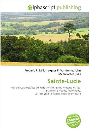 Livres Sainte-Lucie: Mer des Caraïbes, Îles du Vent (Antilles, Saint- Vincent- et- les- Grenadines, Barbade, Martinique, Castries (Sainte- Lucie), Lucie de Syracuse pdf epub