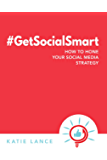 #GetSocialSmart: How to Hone Your Social Media Strategy (English Edition)