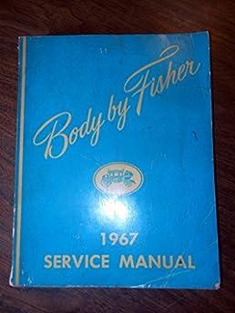 amazon com body by fisher 1967 service manual 0739718144712 rh amazon com Fisher Body Craftsman's Guild Fisher Body Plant