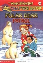 Polar Bear Patrol (Magic School Bus Science Chapter Books)