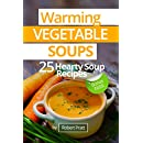 Warming Vegetable Soups: 25 Hearty Soup Recipes