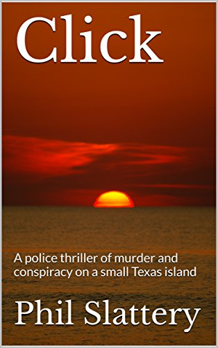 Click: A police thriller of murder and conspiracy on a small Texas island by [Slattery, Phil]