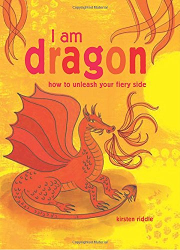 Read Online I Am Dragon: How to unleash your fiery side ebook