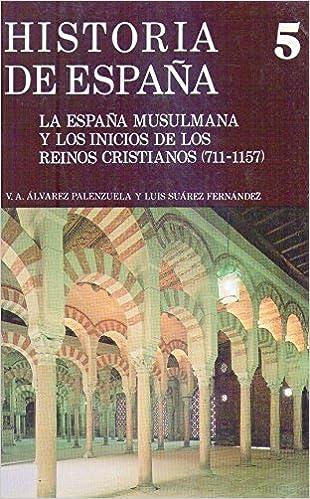 LA ESPAÑA MUSULMANA Y LOS INICIOS DE LOS REINOS CRISTIANOS 711 - 1157: Amazon.es: Alvarez Palenzuela, Vicente A. - Suarez Fernandez, Luis: Libros