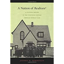 A Nation of Realtors®: A Cultural History of the Twentieth-Century American Middle Class
