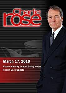 Charlie Rose - House Majority Leader Steny Hoyer / Health Care Update (March 17, 2010)
