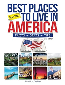 Best Places to Live in America: Facts, Stats & Tips: David H Dudley