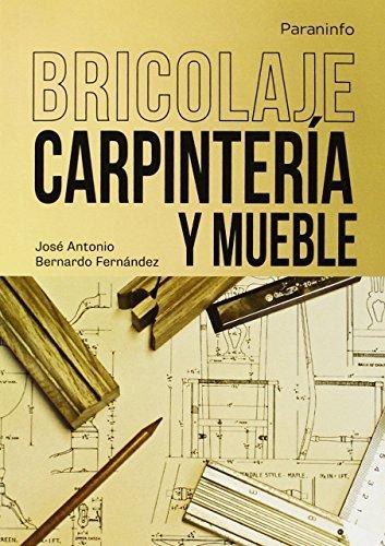 Descargar Libro Bricolaje, Carpintería Y Mueble ) JosÉ Antonio Bernardo FernÁndez