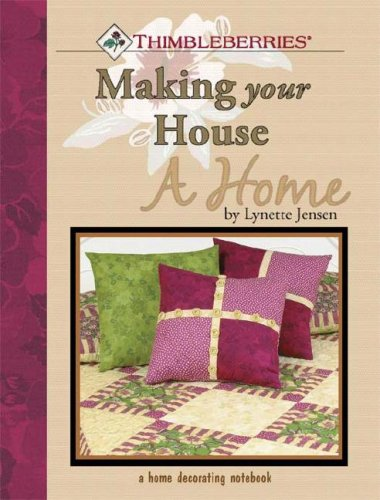 Thimbleberries Making Your House a Home: A Home Decorating Notebook