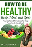 How to Be Healthy: Body, Mind, and Spirit