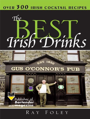 The Best Irish Drinks: The Essential Collection of Cocktail Recipes and Toasts from the Emerald Isle (Bartender Magazine) -