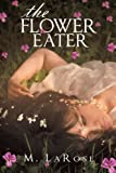 The Flower Eater, M. Larose, 1480801771