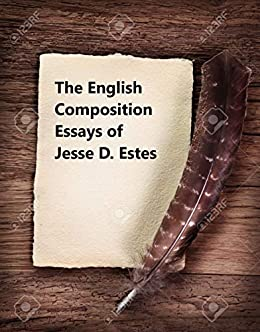 Amazoncom The English Composition Essays Of Jesse D Estes Ebook  The English Composition Essays Of Jesse D Estes By Estes Jesse