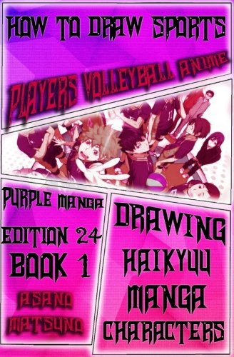 How to Draw Sports Players Volleyball Anime :  Purple Manga Edition 24 (Book 1): Draw Anime Boys Step by Step : Eyes, Hair, Faces and Body (Drawing Haikyuu Sports Japanese Manga) (Volume 1)