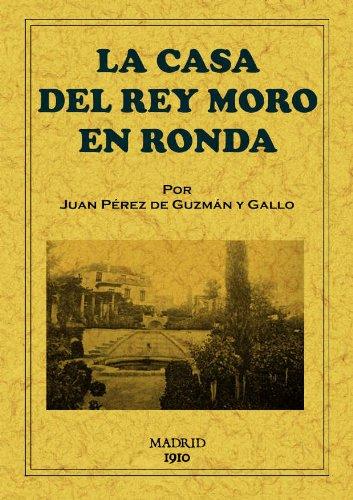Descargar Libro La Casa Del Rey Moro En Ronda De Juan Pérez Juan Pérez De Guzmán Y Gallo