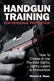 img - for Handgun Training for Personal Protection: How to Choose & Use the Best Sights, Lights, Lasers & Ammunition book / textbook / text book