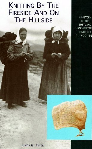 Knitting by the Fireside and on the Hillside: History of the Shetland Hand Knitting Industry c.1600-1900