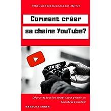 Petit Guide des Business sur Internet - COMMENT CREER SA CHAINE YOUTUBE?: Découvrez tous les secrets pour devenir un Youtubeur à succès! (French Edition)