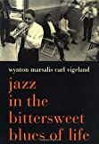 Jazz in the Bittersweet Blues of Life, Wynton Marsalis and Carl Vigeland, 0306810336