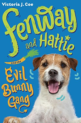 Fenway and Hattie and the Evil Bunny Gang