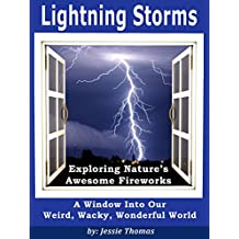 Lightning Storms: Exploring Nature's Awesome Fireworks (A Window Into Our Weird, Wacky, Wonderful World Book 3)