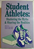 Student Athletes : Shattering the Myths and Sharing the Realities, Wyatt D. Kirk, 1556200986