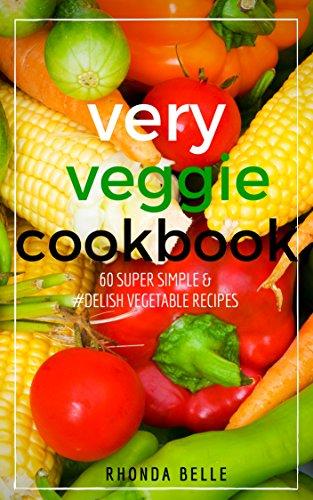 Very Veggie Cookbook: 60 Super Simple & #Delish Vegetable Recipes (60 Super Recipes Book 12)