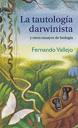 Descargar Libro La Tautología Darwinista Y Otros Ensayos De Biología Fernando Vallejo