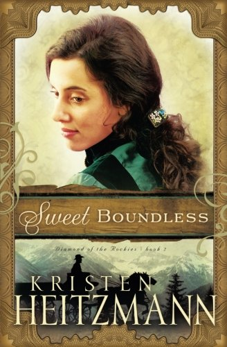 Sweet Boundless (Diamond of the Rockies) by Bethany House Publishers