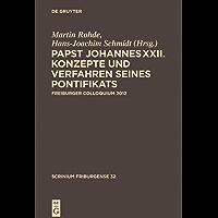 Papst Johannes XXII: Konzepte und Verfahren seines Pontifikats (Scrinium Friburgense 32) (German Edition)