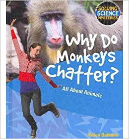 Why Do Monkeys Chatter?: All about Animals (Solving Science