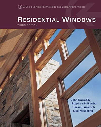 Residential Windows: A Guide to New Technologies and Energy Performance (Third Edition)