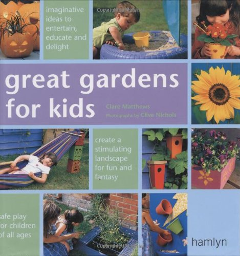 Great Gardens For Kids Clare Matthews Clive Nichols