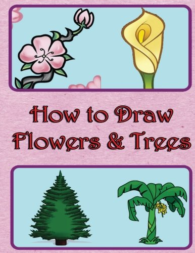 How to Draw Flowers and Trees: Step by Step Draw Book (Learn to Draw Flowers)
