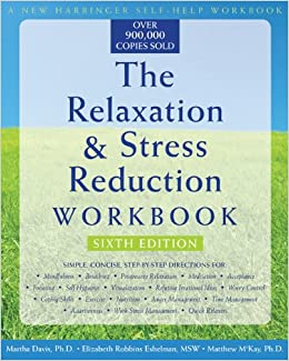 The Relaxation and Stress Reduction Workbook: Sixth Edition: Martha