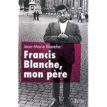 Francis Blanche, mon père (French Edition)