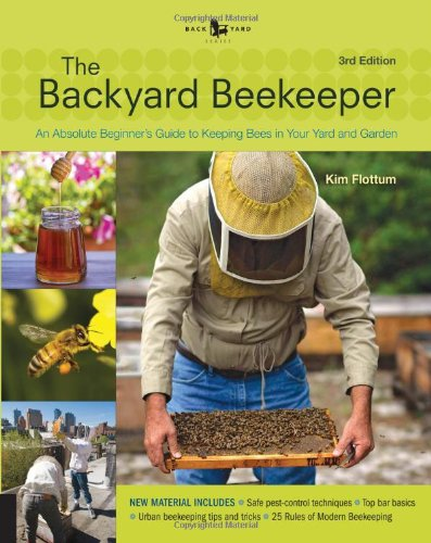 Backyard Beekeeper - An Absolute Beginner's Guide to Keeping Bees in Your Yard and Garden