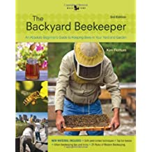 Backyard Beekeeper - Revised and Updated, 3rd Edition: An Absolute Beginner's Guide to Keeping Bees in Your Yard and Garden - New material includes: - The latest techniques in the battle against invasive mites - The 25 rules of modern beekeeping - All about urban beekeeping - How to use top bar hives