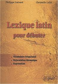 Lexique latin pour débuter par Philippe Guisard