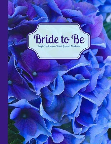Bride to Be Purple Hydrangea Blank Journal Notebook: Royal Purple Blue Hydrangea Floral Wide Rule Journal for Wedding Shower Gift, Bridal Gift, ... & Wedding Composition Books) (Volume 2) (Rules Of Engagement Volume 2)