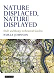 img - for Nature Displaced, Nature Displayed: Order and Beauty in Botanical Gardens (Tauris Historical Geography Series) book / textbook / text book