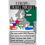 EUROPE: TRAVEL PHRASES for ENGLISH SPEAKING TRAVELERS: The most useful 1.000 phrases to get around when travelling through France, Germany, Italy, Spain, Russia and Turkey